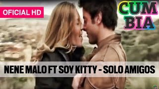 NENE MALO FT SOY KITTY SOLO AMIGOS VIDEOCLIP HD