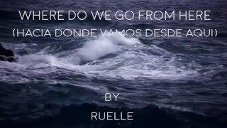 Ruelle - Where Do We Go From Here - Sub Español.