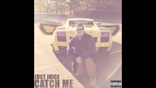 Just Juice - Catch Me (Prod. By C-Sick)