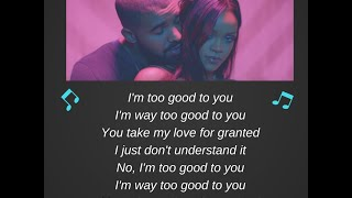 ♫Drake - Too Good (LYRICS WITH AUDIO + MUSIC) Ft. Rihanna♫