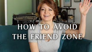 Tips for Dicks & Chicks - How to Avoid the Friend Zone