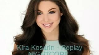 Kira Kosarin - Replay NIGHTCORE