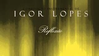 """IGOR LOPES - INSTRUMENTAL """"REFLEXÃO"""""""