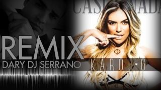 CASI NADA   KAROL G   Intro Dary DJ Serrano ReMix