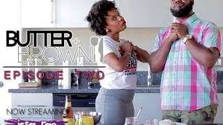 Butter + BROWN | Ep 2 -