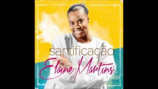 Elaine Martins - Colhendo Frutos - CD Santificação