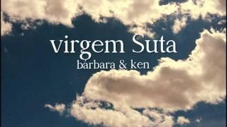 Virgem Suta - Bárbara & Ken