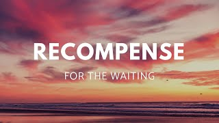 Word of Encouragement: Recompense for the Waiting