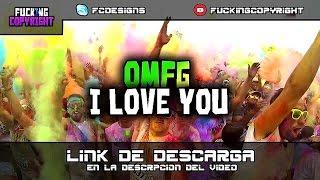 OMFG - I Love You // ✪FuckingCopyright✪