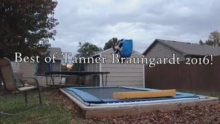 Best of Tanner Braungardt 2016!