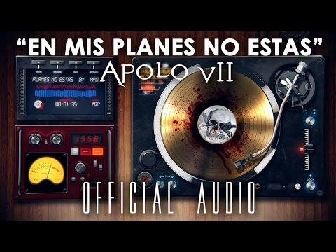 En Mis Planes No Estas de Apolo7 Letra y Video