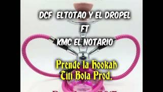 DcF El TotaO Y El Dropel Ft Kmc El Notario - Prende La Hookah - Titi Bola Prod. (Dembow 2015)