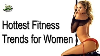 Hottest Fitness Trends for  Women