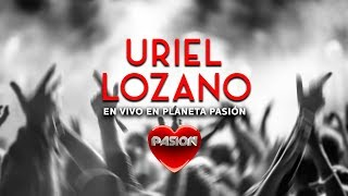 Uriel Lozano - Y Ahora Que (En Vivo en Planeta Pasión)