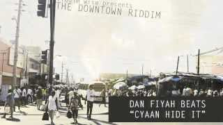 Dan Fiyah Beats - Cyaan Hide It  ‪[‬The Downtown Riddim - Riddim Wise‪]‬