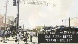 Dan Fiyah Beats - Cyaan Hide It  [The Downtown Riddim - Riddim Wise]