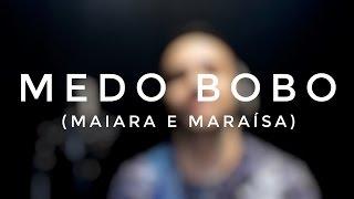 Medo Bobo - Pedro Amorim (Maiara e Maraísa Cover)