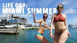 LIFE 009: Miami Summer! SPEND THE PROFIT!