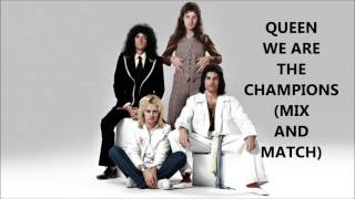 Queen  - We Are The Champions (Mix and Match)