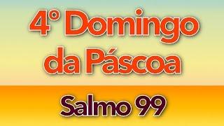 SALMO 99 - SABEI QUE O SENHOR, SÓ ELE, É DEUS (4º DOMINGO DA PÁSCOA - ANO C)