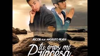 Jeicob Ft Angelito Ready - Tu eres mi princesa