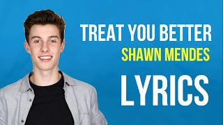 Shawn Mendes Treat You Better (Lyrics)