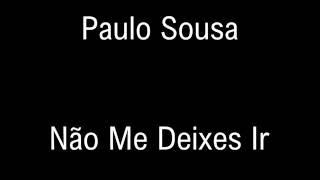 Paulo Sousa - Não Me Deixes Ir (Letra)