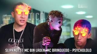 Slipknot ft Mc Bin Laden, Mc Brinquedo - Psychololo