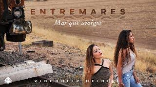 Entremares - Más que amigos (Videoclip Oficial)