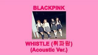 BLACKPINK (블랙핑크) – WHISTLE (Karaoke ft. RAP) [acoustic ver.]