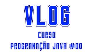 VLOG - Curso - Programação JAVA #08