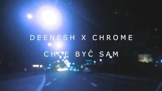 DEENESH X CHROME X CHCĘ BYĆ SAM