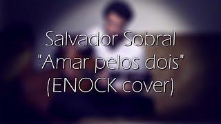 Salvador Sobral | Amar pelos dois (ENOCK cover)