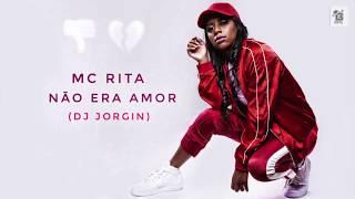 Mc Rita - Não era amor (Dj Jorgin) 2018