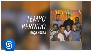 Raça Negra - Tempo Perdido (Raça Negra, Vol. 4) [Áudio Oficial]