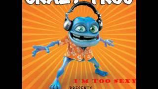 I'm Too Sexy- Crazy Frog