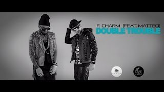F.Charm feat. Matteo - Double Trouble