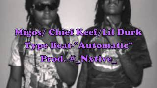 "Migos/ Chief Keef/Lil Durk Type Beat-""Automatic"" Prod. @_Nxtive_"