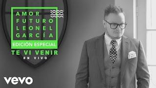 Leonel García - Te Vi Venir