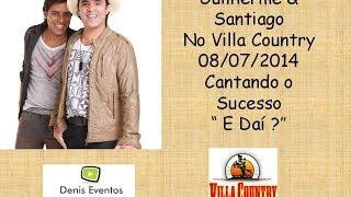 Guilherme & Santiago no Villa Country 2014 - E Daí?