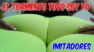EL TORMENTO TUYO SOY YO Imitadores