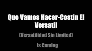 Costin El Versatil- Que Vamos Hacer (Versatilidad Sin Limited)