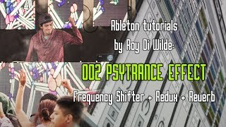 Ableton tutorials by Roy Di Wilde: 002 Psytrance effect (Frequency Shifter + Redux + Reverb)