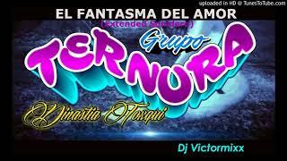 "EL FANTASMA DEL AMOR  GRUPO TERNURA  (EXTENDED SONIDERO) DJ VICTORMIXX ""DEMO"""