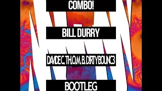 COMBO! - Bill Durry (Davide C vs TH.O.M.B  & D!rtybounc3 bootleg)