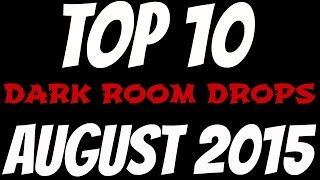 TOP 10 DARK ROOM DROPS (AUGUST 2015)
