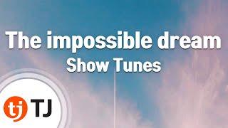 [TJ노래방] The impossible dream - Show Tunes (The impossible dream - Show Tunes) / TJ Karaoke