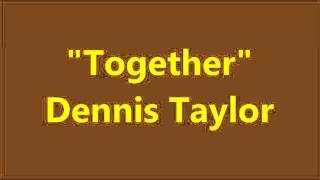 "Dennis Taylor - ""Together"""