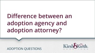 Adoption Questions: What is the difference between an adoption agency and working with an adoption attorney?