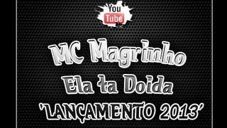 MC Magrinho - Ela ta Doida 'LANÇAMENTO 2013'